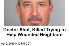Doctor Shot, Killed Trying to Help Wounded Neighbors