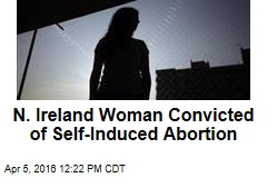 N. Ireland Woman Convicted of Self-Induced Abortion