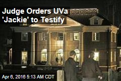 Judge Orders UVa 'Jackie' to Testify