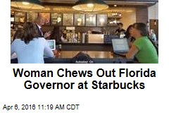 Woman Chews Out Florida Governor at Starbucks