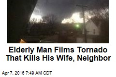 Elderly Man Films Tornado That Kills His Wife, Neighbor