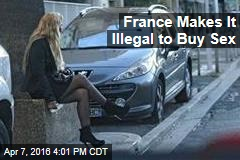 France Makes It Illegal to Buy Sex
