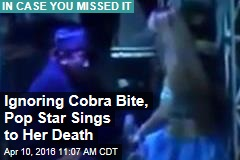 Ignoring Cobra Bite, Pop Star Sings to Her Death