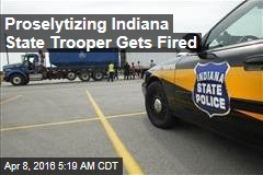 Proselytizing Indiana State Trooper Gets Fired