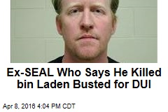 Ex-SEAL Who Says He Killed bin Laden Busted for DUI