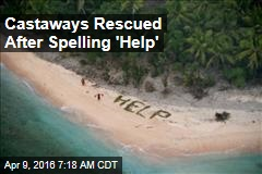 Castaways Rescued After Spelling 'Help'