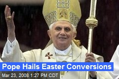 Pope Hails Easter Conversions
