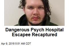 Dangerous Psych Hospital Escapee Recaptured