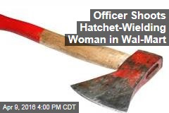 Officer Shoots Hatchet-Wielding Woman in Wal-Mart