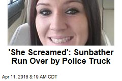 'She Screamed': Sunbather Run Over by Police Truck