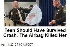 Teen Should Have Survived Crash. The Airbag Killed Her