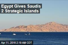 Egypt Gives Saudis 2 Strategic Islands