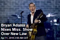 Bryan Adams Nixes Miss. Show Over New Law