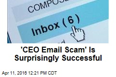 'CEO Email Scam' Is Surprisingly Successful