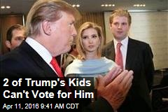 2 of Trump's Kids Can't Vote for Him