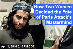 How Two Women Decided the Fate of Paris Attack's Mastermind