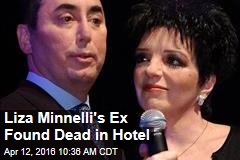 Liza Minnelli's Ex Found Dead in Hotel