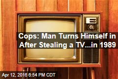 Cops: Man Turns Himself in After Stealing a TV...in 1989