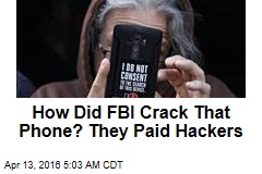How Did FBI Crack That Phone? They Paid Hackers