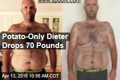 Potato-Only Dieter Drops 70 Pounds