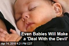 Even Babies Will Make a 'Deal With the Devil'