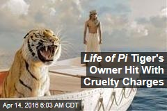 Life of Pi Tiger's Owner Hit With Cruelty Charges