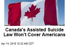 Canada's Assisted Suicide Law Won't Cover Americans