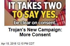 Trojan's New Campaign: More Consent