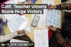 Calif. Teacher Unions Score Huge Victory