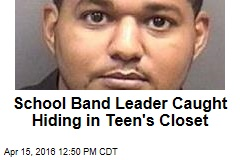 School Band Leader Caught Hiding in Teen's Closet