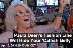 Paula Deen's Fashion Line Will Hide Your 'Catfish Belly'