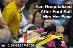Fan Hospitalized After Foul Ball Hits Her Face