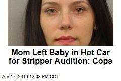 Mom Left Baby in Hot Car for Stripper Audition: Cops