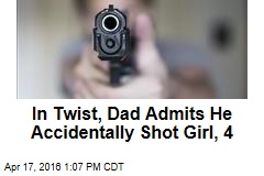 In Twist, Dad Admits He Accidentally Shot Girl, 4