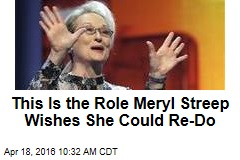 This Is the Role Meryl Streep Wishes She Could Re-Do