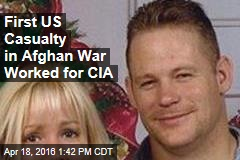 First US Casualty in Afghan War Worked for CIA