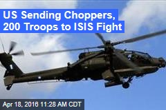 US Sending Choppers, 200 Troops to ISIS Fight