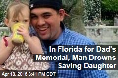 In Florida for Dad's Memorial, Man Drowns Saving Daughter