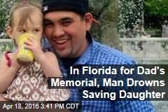 In Florida for Dad's Memorial, Man Drowns Saving Daughter