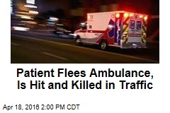 Patient Flees Ambulance, Is Hit and Killed in Traffic