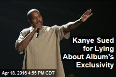 Kanye Sued for Lying About Album's Exclusivity