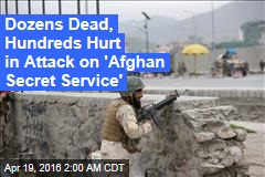 Dozens Die in Taliban Attack on 'Afghan Secret Service'