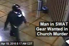 Man in SWAT Gear Wanted in Church Murder