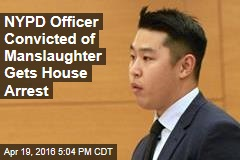 NYPD Officer Convicted of Manslaughter Gets House Arrest