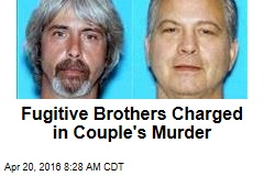 Fugitive Brothers Charged in Couple's Murder