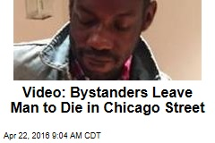 Video: Bystanders Leave Man to Die in Chicago Street