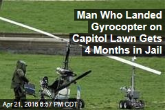 Man Who Landed Gyrocopter on Capitol Lawn Gets 4 Months in Jail