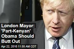 London Mayor: 'Part-Kenyan' Obama Should Butt Out
