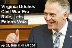 Virginia Ditches Civil War-Era Rule, Lets Felons Vote