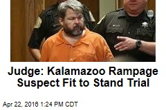 Kalamazoo Rampage Suspect Fit to Stand Trial: Judge
